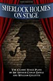 Sherlock Holmes On Stage: A Collection of Classic Plays