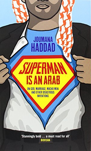 Superman is an Arab: On God, Marriage, Macho Men and Other Disastrous Inventions ()