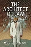 The Architect Of Law, Michael Jeffery Blair, 0989489647
