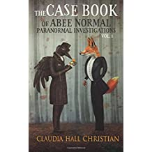 The Case Book of Abee Normal, Paranormal Investigations (Volume 1)
