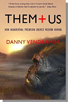 Them and Us: How Neanderthal predation created modern humans by [Vendramini, Danny]