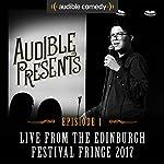 Audible Presents: Live from the Edinburgh Festival Fringe 2017: Episode 1   Mark Watson,Phil Wang,Fin Taylor,Sofie Hagen