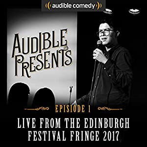 Audible Presents: Live from the Edinburgh Festival Fringe 2017: Episode 1 Performance