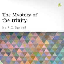 The Mystery of the Trinity Speech by R. C. Sproul Narrated by R. C. Sproul