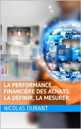 La Performance Financière des  Achats : la définir, la mesurer. (French Edition)