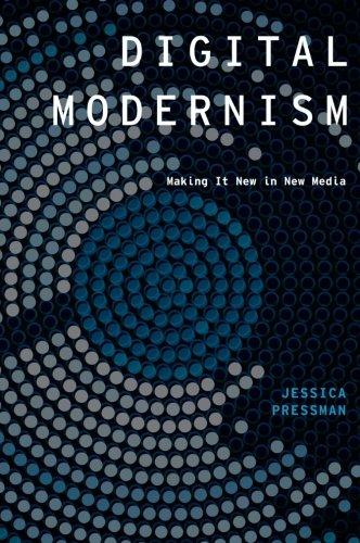 Digital Modernism: Making It New in New Media (Modernist Literature and Culture)