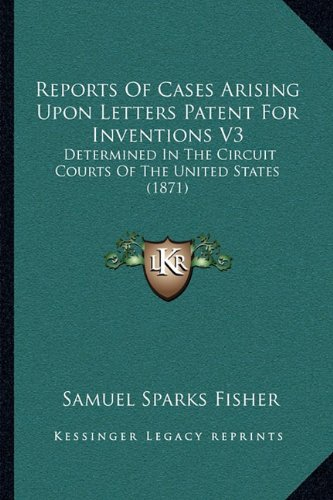 Download Reports Of Cases Arising Upon Letters Patent For Inventions V3: Determined In The Circuit Courts Of The United States (1871) ebook