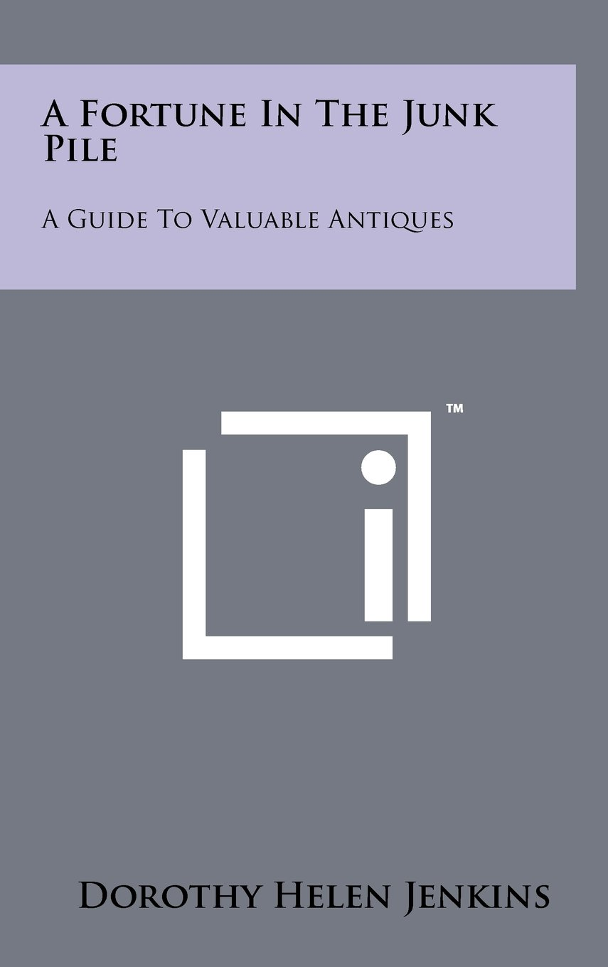 A Fortune in the Junk Pile: A Guide to Valuable Antiques PDF ePub fb2 book