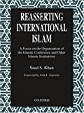 img - for Reasserting International Islam: A Focus on the Organization of the Islamic Conference and other Islamic Institutions by Saad Khan (2001-08-30) book / textbook / text book