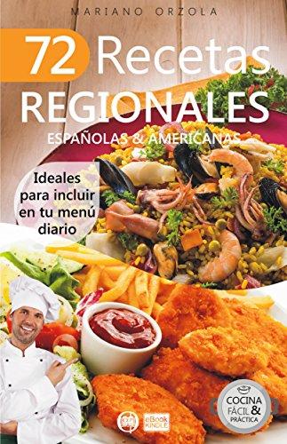 72 RECETAS REGIONALES ESPAÑOLAS & AMERICANAS: Ideales para incluir en tu menú diario (Colección Cocina Fácil & Práctica nº 73) (Spanish Edition)