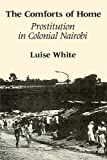 img - for The Comforts of Home: Prostitution in Colonial Nairobi by Luise White (1990-01-01) book / textbook / text book