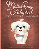 MattieDog Gets Adopted: a dog's view of being rescued and adopted