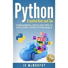 PYTHON: Fundamental Hints and Tips to Kick Start Your Python Skills