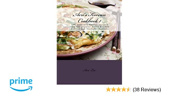 Amazon aeris korean cookbook 1 100 authentic korean recipes amazon aeris korean cookbook 1 100 authentic korean recipes from the popular aeris kitchen website and youtube channel forumfinder Choice Image