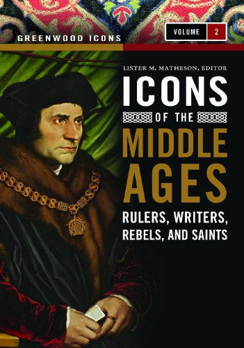 Icons of the Middle Ages [2 volumes]: Rulers, Writers, Rebels, and Saints (Greenwood - Circa Icon