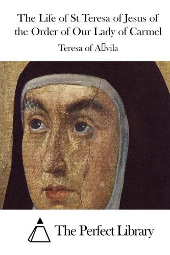 Read Online The Life of St Teresa of Jesus of the Order of Our Lady of Carmel (Perfect Library) pdf