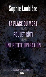 La place du mort suivie de Poulet rôti et Une petite opération par Sophie Loubière