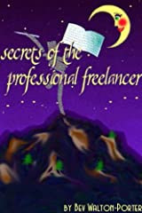 Secrets of the Professional Freelancer Kindle Edition