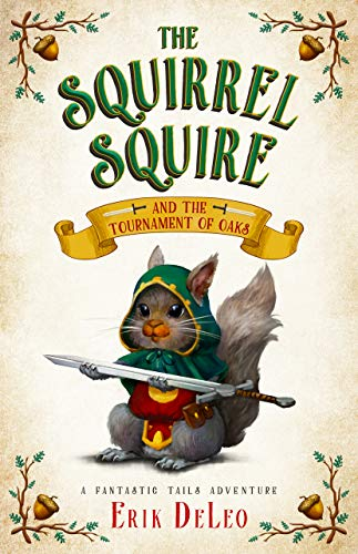 The Squirrel Squire: and the Tournament of Oaks (A Fantastic Tails Adventure Book 1)