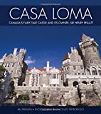 Casa Loma: Canada's Fairy-Tale Castle and Its Owner, Sir Henry Pellatt