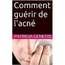 Comment guérir de l'acné (French Edition)