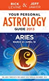 Your Personal Astrology Guide 2013 Aries, Rick Levine and Jeff Jawer, 1402779550