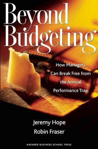 Beyond Budgeting: How Managers Can Break Free from the Annual Performance Trap by Hope, Jeremy, Fraser, Robin (2003) Hardcover