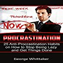 Procrastination: 25 Anti-Procrastination Habits on How to Stop Being Lazy and Get Things Done Audiobook by George Whittaker Narrated by Aaron Hay