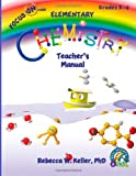 Focus on Elementary Chemistry Teacher's Manual, Rebecca W. Keller, 1936114585