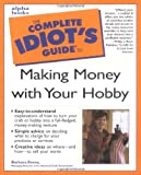 The Complete Idiot's Guide to Making Money with Your Hobby, National Craft Association Staff and Barbara Arena, 0028638255