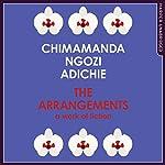 The Arrangements: A Work of Fiction | Chimamanda Ngozi Adichie