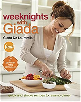 weeknights with giada quick and simple recipes to revamp dinner