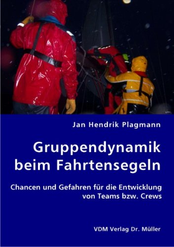 Gruppendynamik beim Fahrtensegeln: Chancen und Gefahren für die Entwicklung von Teams bzw. Crews