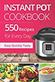 #4: Instant Pot CookBook: 550 Recipes For Every Day. Healthy and Delicious Meals. Nutrition Facts Per Serving. Simple and Clear Instructions.