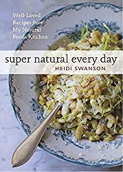 Super Natural Every Day: Well-Loved Recipes from My Natural Foods Kitchen