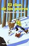 El clan de los perros / The Field of the Dogs (Spanish Edition) by Paterson, Katherine (2011) Paperback