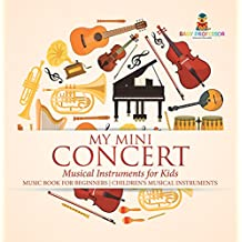 My Mini Concert - Musical Instruments for Kids - Music Book for Beginners   Children's Musical Instruments