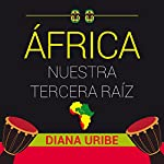 África nuestra tercera raíz [Africa, Our Third Root] | Diana Uribe