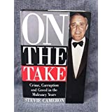 On the Take: Crime, Corruption, and Greed in the Mulroney Years by Cameron, Stevie (1995) Hardcover