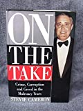 img - for On the Take: Crime, Corruption, and Greed in the Mulroney Years by Cameron, Stevie (1995) Hardcover book / textbook / text book