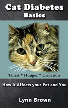 Cat Diabetes Basics: How It Affects Your Pet and You (Pet Care and Health) by [Brown, Lynn]