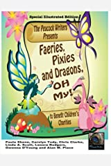 Faeries, Pixies and Dragons, Oh My! Special Illustrated Edition: To Benefit Children's Charities (The Peacock Writers Present) (Volume 4) Paperback