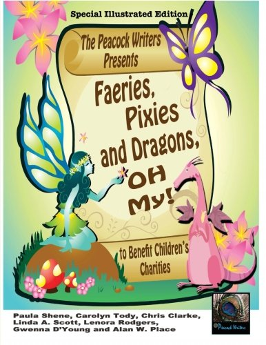 Faeries, Pixies and Dragons, Oh My! Special Illustrated Edition: To Benefit Children's Charities (The Peacock Writers Present) (Volume 4)