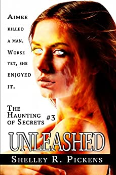 Unleashed (The Haunting of Secrets Book 3) by [R. Pickens,Shelley]