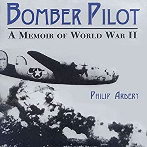 Bomber Pilot: A Memoir of World War II Audiobook