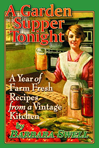 A Garden Supper Tonight: A year of farm-fresh recipes from a vintage kitchen