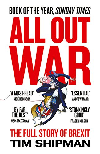 All Out War: The Full Story of How Brexit Sank Britain's Political - Summer Campaign