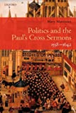 Politics and the Paul's Cross Sermons, 1558-1642, Mary Morrissey, 0199571767