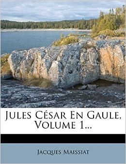 Jules César En Gaule, Volume 1... (French Edition)
