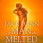 The Man Who Melted | Jack Dann